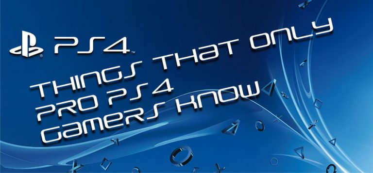 Things Pro PS4 Gamers Know